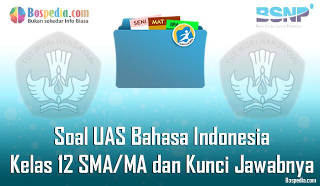 Contoh Soal UAS Bahasa Indonesia Kelas  Lengkap - 40+ Contoh Soal UAS Bahasa Indonesia Kelas 12 SMA/MA dan Kunci Jawabnya Terbaru