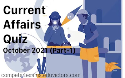 Current Affairs Quiz October 2021 (Part-1)(#currentaffairs)(#compete4exams)(#eduvictors)