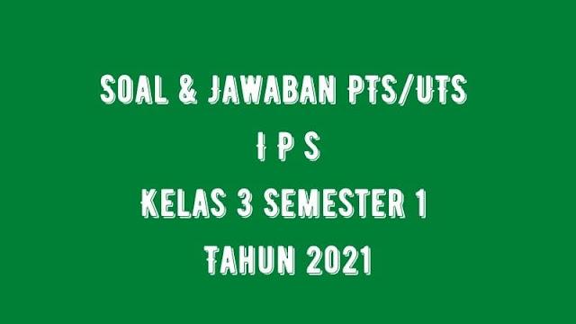 Soal & Jawaban PTS/UTS IPS Kelas 3 Semester 1 Tahun 2021