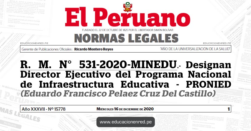 R. M. N° 531-2020-MINEDU.- Designan Director Ejecutivo del Programa Nacional de Infraestructura Educativa - PRONIED (Eduardo Francisco Pelaez Cruz Del Castillo)