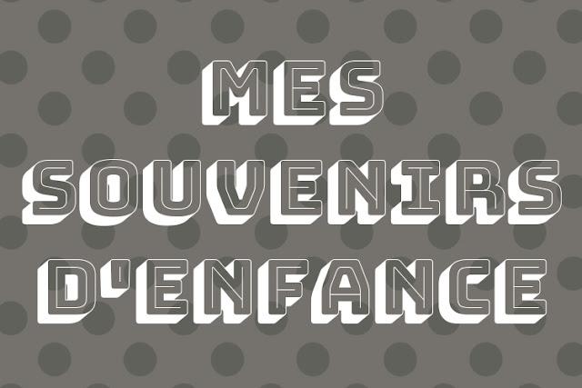 MES SOUVENIRS D'ENFANCE