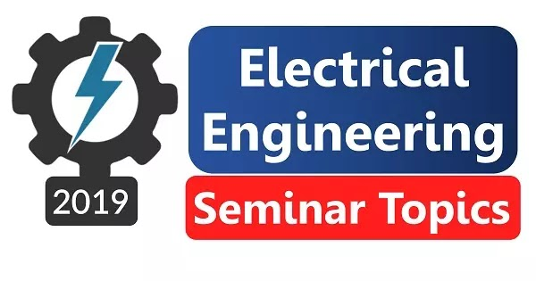 Latest Technical Seminar Topics for Electrical Engineering [Updated]