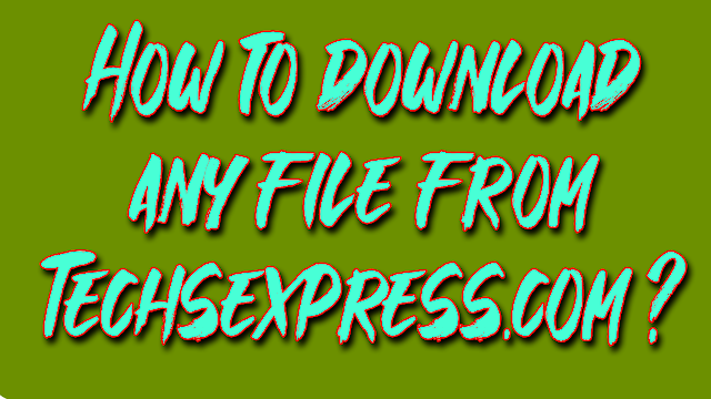 How to download any file from Techsexpress.com