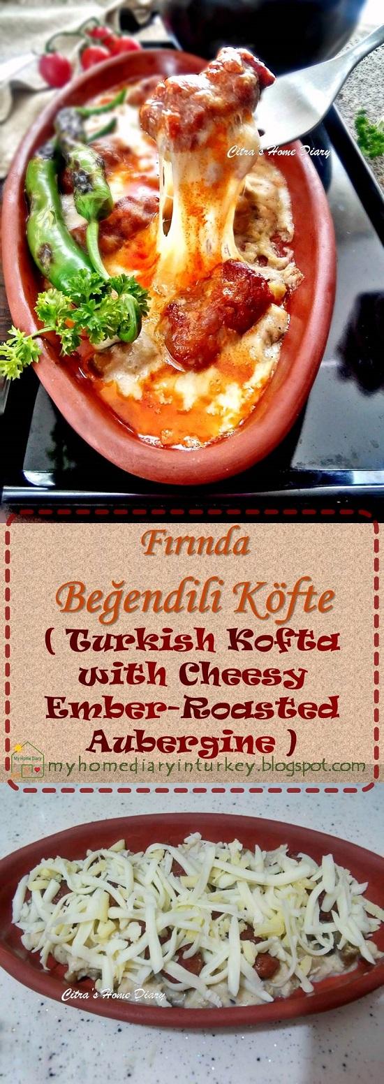 Fırında Beğendili Köfte / Turkish Meatball Kofta with Cheesy Ember-Roasted Aubergine | Çitra's Home Diary