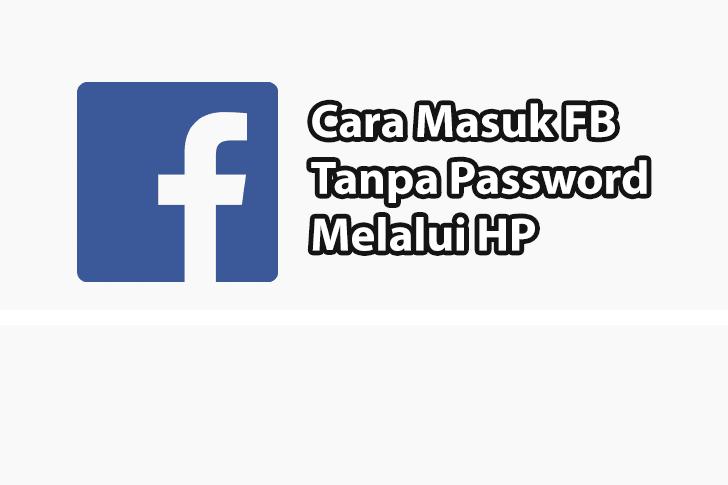 Cara Masuk Facebook Tanpa Kata Sandi Lewat HP