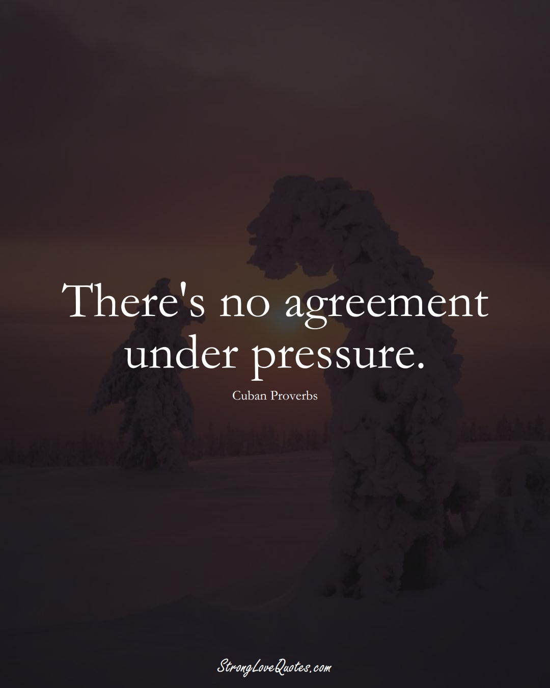 There's no agreement under pressure. (Cuban Sayings);  #CaribbeanSayings