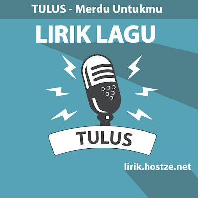 Lirik Lagu Merdu Untukmu - Tulus - Lirik lagu Indonesia