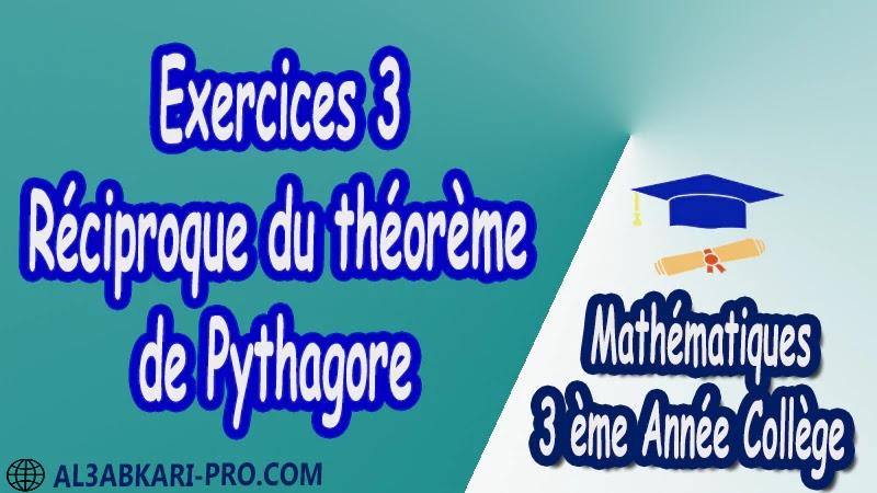 Exercices 3 Réciproque du théorème de Pythagore - 3 ème Année Collège pdf Théorème de Pythagore pythagore Pythagore pythagore inverse Propriété Pythagore pythagore Réciproque du théorème de Pythagore Cercles et théorème de Pythagore Utilisation de la calculatrice Maths Mathématiques de 3 ème Année Collège BIOF 3AC Cours Théorème de Pythagore Résumé Théorème de Pythagore Exercices corrigés Théorème de Pythagore Devoirs corrigés Examens régionaux corrigés Fiches pédagogiques Contrôle corrigé Travaux dirigés td pdf