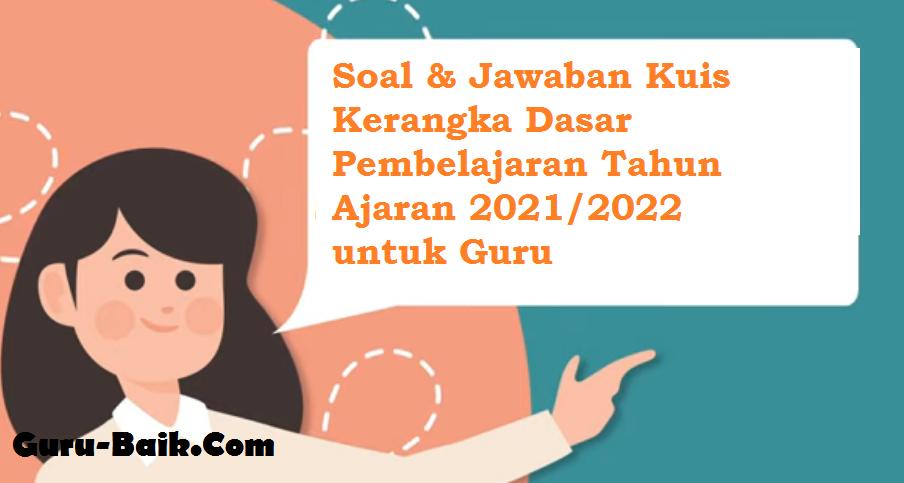 Gambar Jawaban Kuis Kerangka Dasar Pembelajaran Tahun Ajaran 2021/2022 untuk Guru