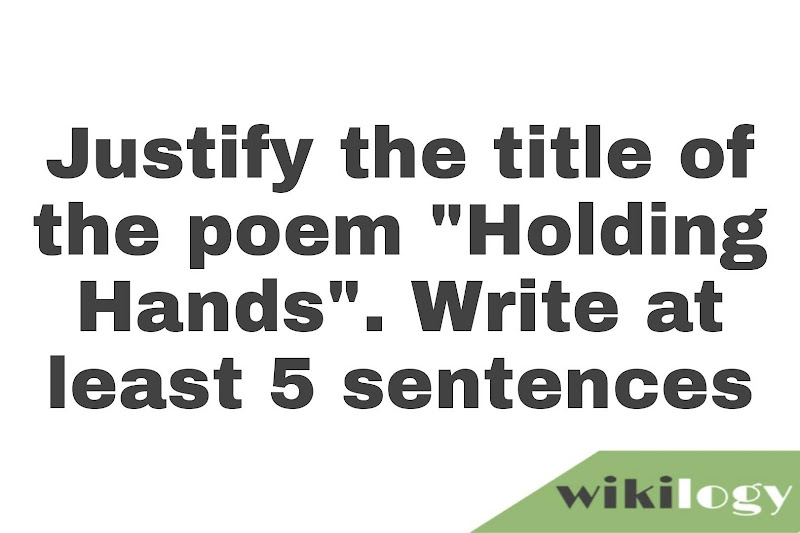 "Justify the title of the poem ""Holding Hands"". (Write at least five sentences)"