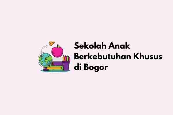 Sekolah Anak Berkebutuhan Khusus di Bogor