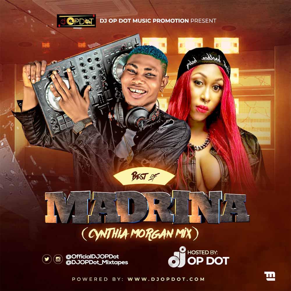 DJ OP Dot - Best Of Madrina (Cynthia Morgan Mix) #Arewapublisize
