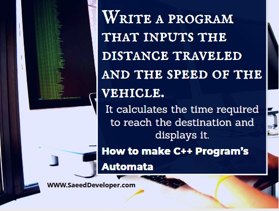 Write a program that inputs the Distance traveled and speed of the vehicle