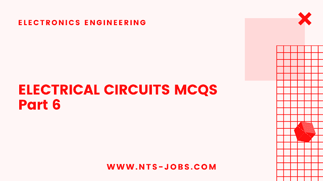 ELECTRICAL CIRCUITS Multiple Choice Questions Part 6