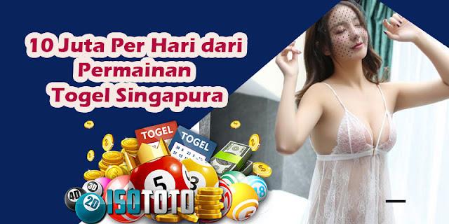 10 Juta Per Hari dari Permainan Togel Singapura