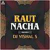RAUT NACHA - REMIX - DJ VISHAL S