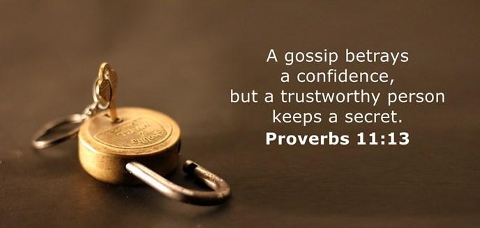 A gossip betrays a confidence, but a trustworthy person keeps a secret.