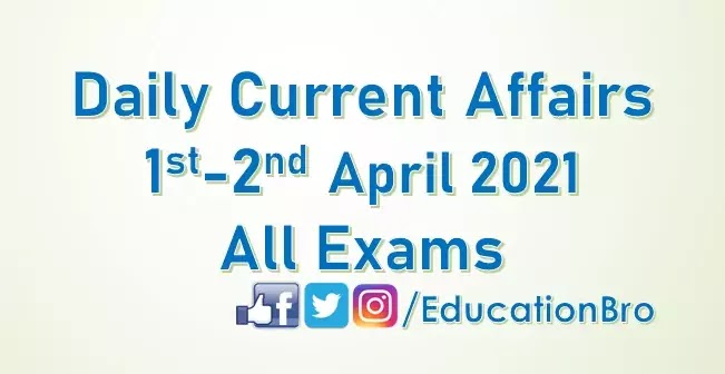 Daily Current Affairs 1st-2nd April 2021 For All Government Examinations