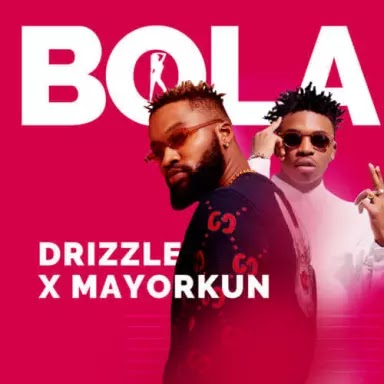 """[ MUSIC ] Drizzle – """"Bola"""" ft. Mayorkun (Prod. By Dapiano)   MP3 DOWNLOAD"""