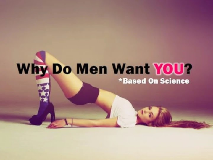 Why Do Men Want YOU (Based On Science)