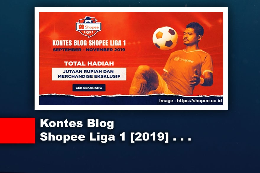 Kontes Blog Terbaru September 2019 [Shopee Liga 1]