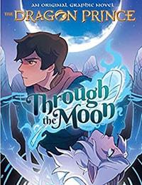 Through the Moon: The Dragon Prince Graphic Novel