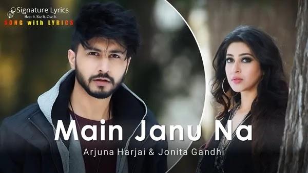 Main Janu Na Lyrics - Arjuna Harjai, Jonita Gandhi