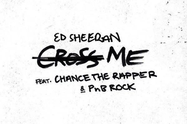Listen: Ed Sheeran - Cross Me Featuring Chance the Rapper & PnB Rock