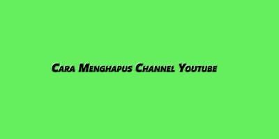 Cara Menghapus Channel Youtube secara Permanen