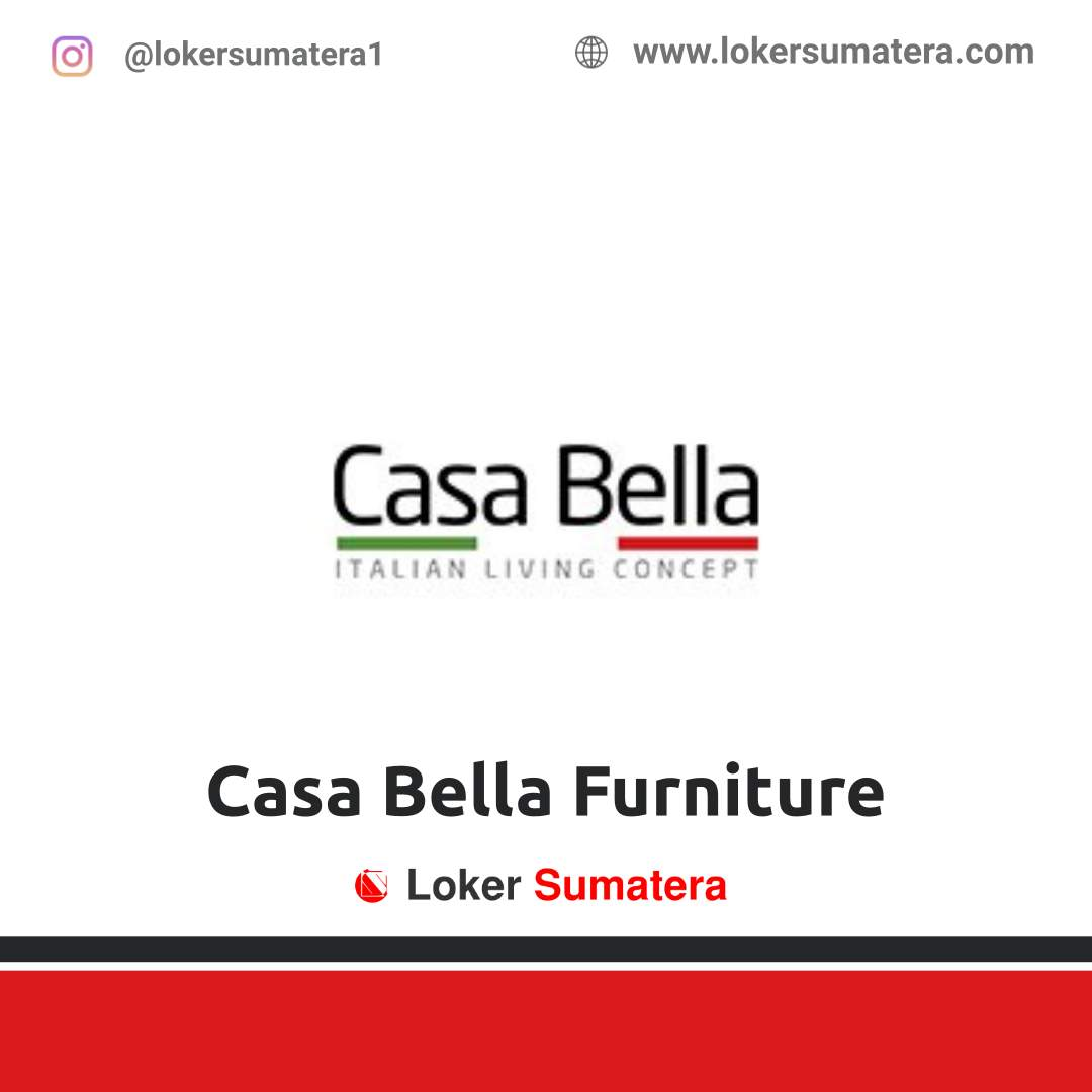 Lowongan Kerja Medan: Casa Bella Furniture Desember 2020