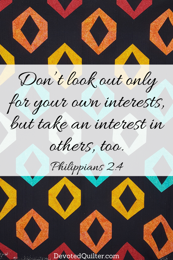 Don't look out only for your own interests, but take an interest in others, too | DevotedQuilter.com
