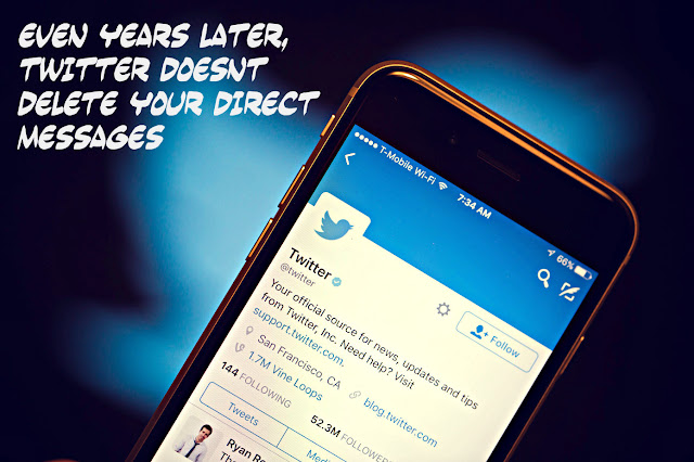 Indeed, even years after the fact, Twitter doesn't erase your direct messages