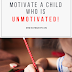 How To Motivate A Child Who Is Unmotivated