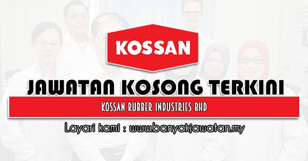 Jawatan Kosong 2021 di Kossan Rubber Industries Bhd