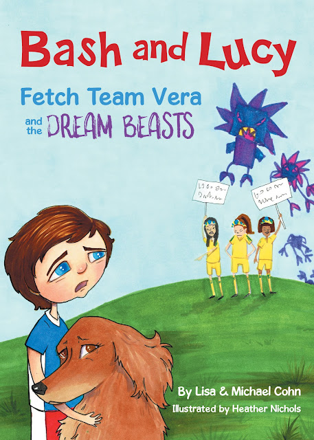 Bash and Lucy Fetch Team Vera and the Dream Beasts (Bash and Lucy Book 3) by Lisa and Michael Cohn