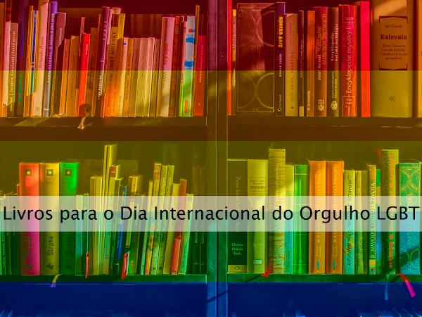 Dicas de leitura: Livros para o Dia Internacional do Orgulho LGBT