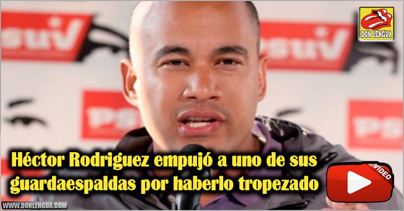 Héctor Rodriguez empujó a uno de sus guardaespaldas por haberlo tropezado