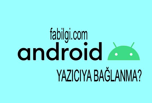 Android Telefondan Kablosuz Yazıcıya Nasıl Bağlanır? Telefondan Çıktı Alma