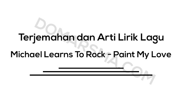 Terjemahan dan Arti Lirik Lagu Michael Learns To Rock - Paint My Love