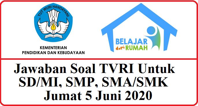 Jawaban Soal TVRI Untuk SD/MI, SMP, SMA/SMK Jumat 5 Juni 2020