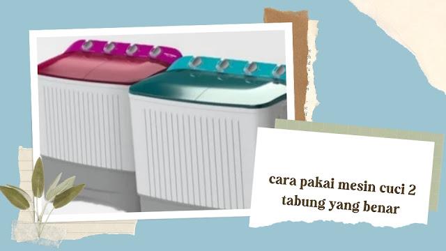 Cara Menggunakan Mesin Cuci 2 Tabung yang Benar