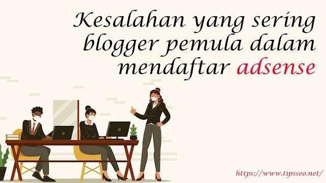 Kesalahan yang sering blogger pemula dalam mendaftar adsense
