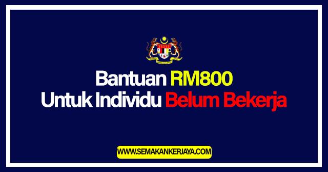 Bantuan RM800 Untuk Individu Yang Belum Bekerja Tahun 2021