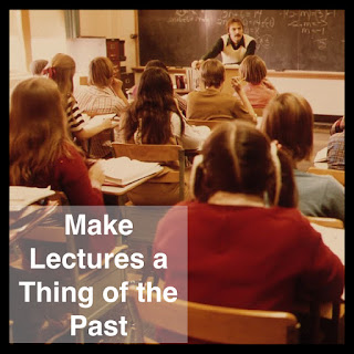 make lectures a thing of the past and become a teacher facilitator