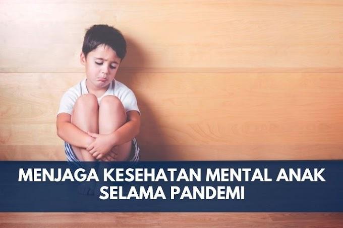 Menjaga Kesehatan Mental Anak Selama Pandemi