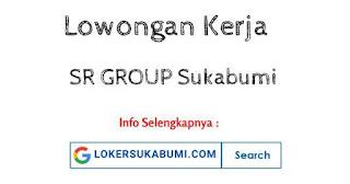 Lowongan Kerja SR GROUP Sukabumi Terbaru