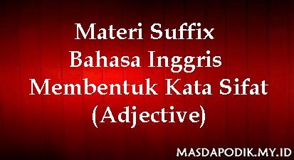 Materi Suffix Bahasa Inggris - Membentuk Kata Sifat (Adjective)