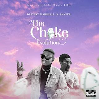 MUSIC: Destiny Marshall Ft Snyper – The Choke Evolution (Who Dey Checc?)
