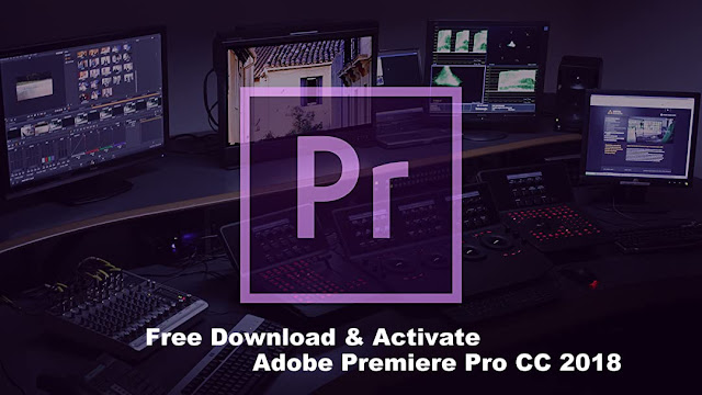 How To Activate & Free Downnload Adobe Premiere Pro CC 2018 In Windows 10