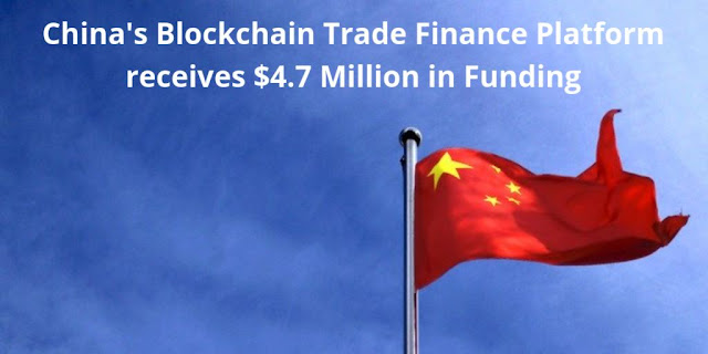 China's Blockchain Trade Finance Platform receives $4.7 Million in Funding